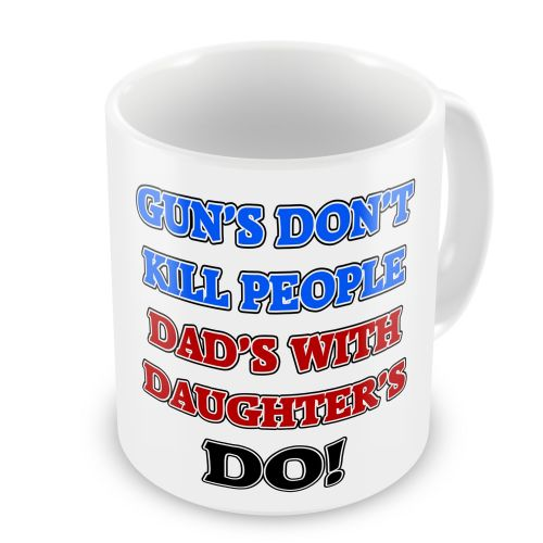 Guns Don't Kill People Dads With Daughters Do Novelty Gift Mug